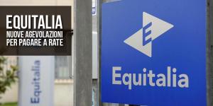 Equitalia: nuove dilazioni e pagamento a rate